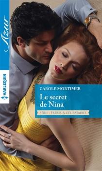 Le secret de Nina : frères et célibataires - CaroleMortimer
