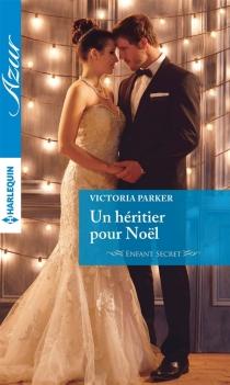 Un héritier pour Noël : enfant secret - VictoriaParker