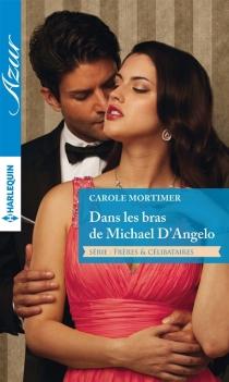 Dans les bras de Michael D'Angelo : frères et célibataires - CaroleMortimer