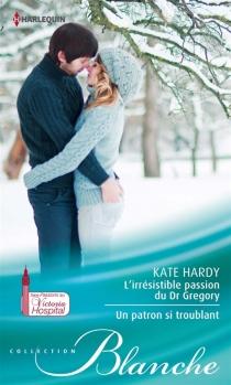 L'irrésistible passion du Dr Gregory| Un patron si troublant : passions au Victoria Hospital - KateHardy