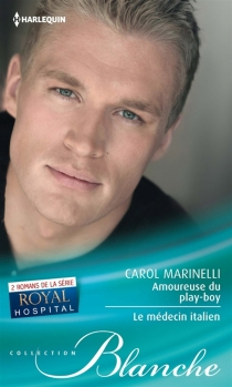 Amoureuse du play-boy| Le médecin italien : Royal Hospital - Carol Marinelli
