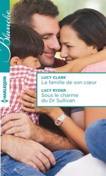La famille de son coeur| Sous le charme du Dr Sullivan - LucyClark