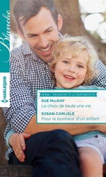 Le choix de toute une vie| Pour le bonheur d'un enfant : passions à la maternité - SusanCarlisle