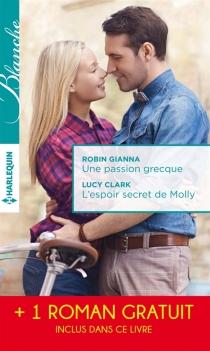 Une passion grecque  L'espoir secret de Molly  La peur d'aimer - LucyClark