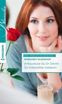 Amoureuse du Dr Devlin| Un irrésistible médecin : médecins des Highlands - MargaretMcDonagh