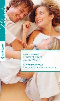 L'enfant secret du Dr White| Le docteur de son coeur - EmilyForbes