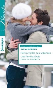 Retrouvailles aux urgences| Une famille rêvée pour un médecin : passions à Noël - SarahMorgan
