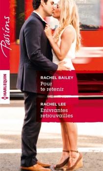 Pour te retenir  Enivrantes retrouvailles - RachelBailey