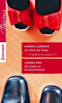 Le rêve de Rose : secrets de famille| Un aveu si bouleversant - AndreaLaurence