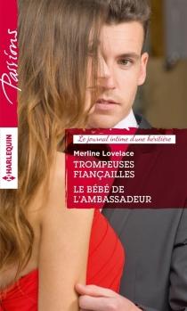 Trompeuses fiançailles : le journal intime d'une héritière| Le bébé de l'ambassadeur - MerlineLovelace