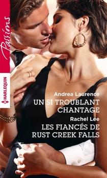 Un si troublant chantage| Les fiancés de Rust Creek Falls - AndreaLaurence