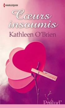 Coeurs insoumis - KathleenO'Brien
