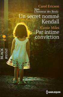 Un secret nommé Kendall : l'honneur des Brody| Par intime conviction - CarolEricson