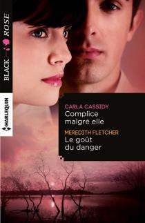 Complice malgré elle| Le goût du danger - CarlaCassidy