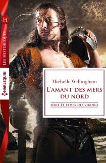 L'amant des mers du nord : le temps des vikings - MichelleWillingham