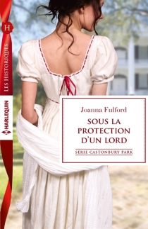 Sous la protection d'un lord : Castonbury Park - Joanna Fulford