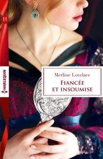 Fiancée et insoumise - MerlineLovelace