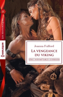 La vengeance du viking : indomptables guerriers - Joanna Fulford