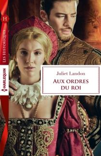 Aux ordres du roi - JulietLandon