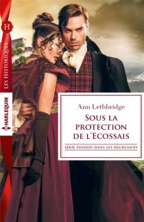Sous la protection de l'Ecossais : passion dans les Highlands - AnnLethbridge
