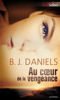 Au coeur de la vengeance - B. J.Daniels