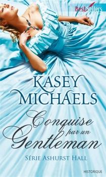 Conquise par un gentleman : Ashurst Hall - KaseyMichaels