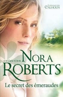 Le secret des émeraudes : l'héritage des Calhoun - NoraRoberts