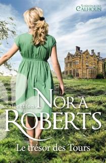 Le trésor des tours : l'héritage des Calhoun - NoraRoberts