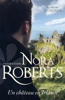 Un château en Irlande : le clan des Donovan - NoraRoberts