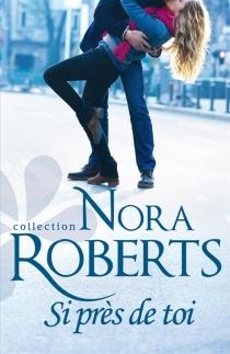 Si près de toi - NoraRoberts