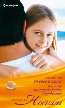 Un papa à marier : super papa| Un coup de foudre imprévisible : irrésistible patron - Roz DennyFox