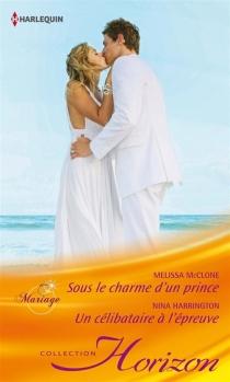Sous le charme d'un prince : mariage| Un célibataire à l'épreuve - NinaHarrington