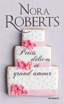 Petits délices et grand amour - NoraRoberts