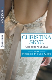 Une robe pour Jilly : Harbor House Café - Christina Skye