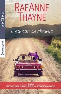 L'amour en chemin : destins croisés à Espérance - RaeAnneThayne
