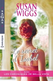 Le secret d'Isabel : les chroniques de Bella Vista - SusanWiggs