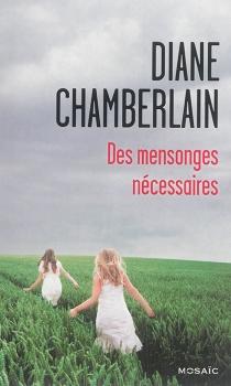 Des mensonges nécessaires - DianeChamberlain