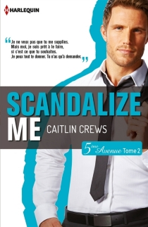Scandalize me : 5e Avenue - Caitlin Crews