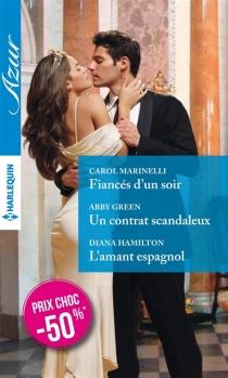Fiancés d'un soir| Un contrat scandaleux| L'amant espagnol - AbbyGreen