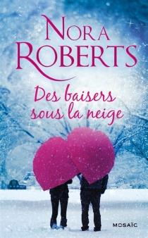 Des baisers sous la neige - NoraRoberts