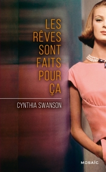 Les rêves sont faits pour ça - CynthiaSwanson