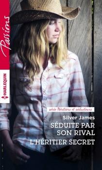 Séduite par son rival| L'héritier secret : série hériters et séducteurs - SilverJames
