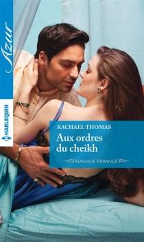 Aux ordres du cheikh : mariage arrangé - RachaelThomas