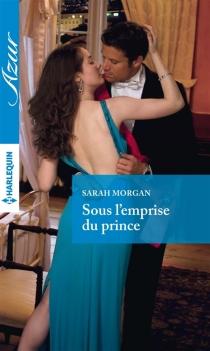 Sous l'emprise du prince - SarahMorgan