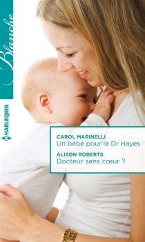 Un bébé pour le Dr Hayes| Docteur sans coeur ? - CarolMarinelli