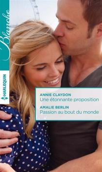 Une étonnante proposition| Passion au bout du monde - AmalieBerlin