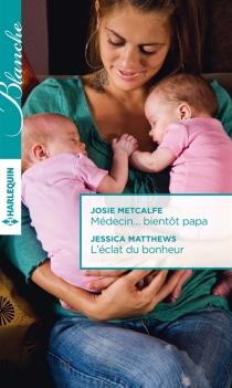 Médecin... bientôt papa| L'éclat du bonheur - JessicaMatthews