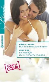 Huit semaines pour t'aimer| Le mariage du Dr Timothy Duggan - AnnieClaydon