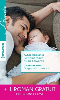 Le point faible du Dr Edwards| Diagnostic amour| Une passion à défendre - Louisa Heaton