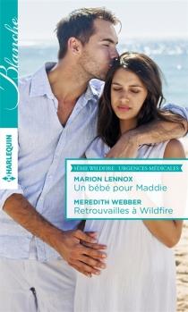 Un bébé pour Maddie| Retrouvailles à Wildfire : Wildfire, urgences médicales - MarionLennox